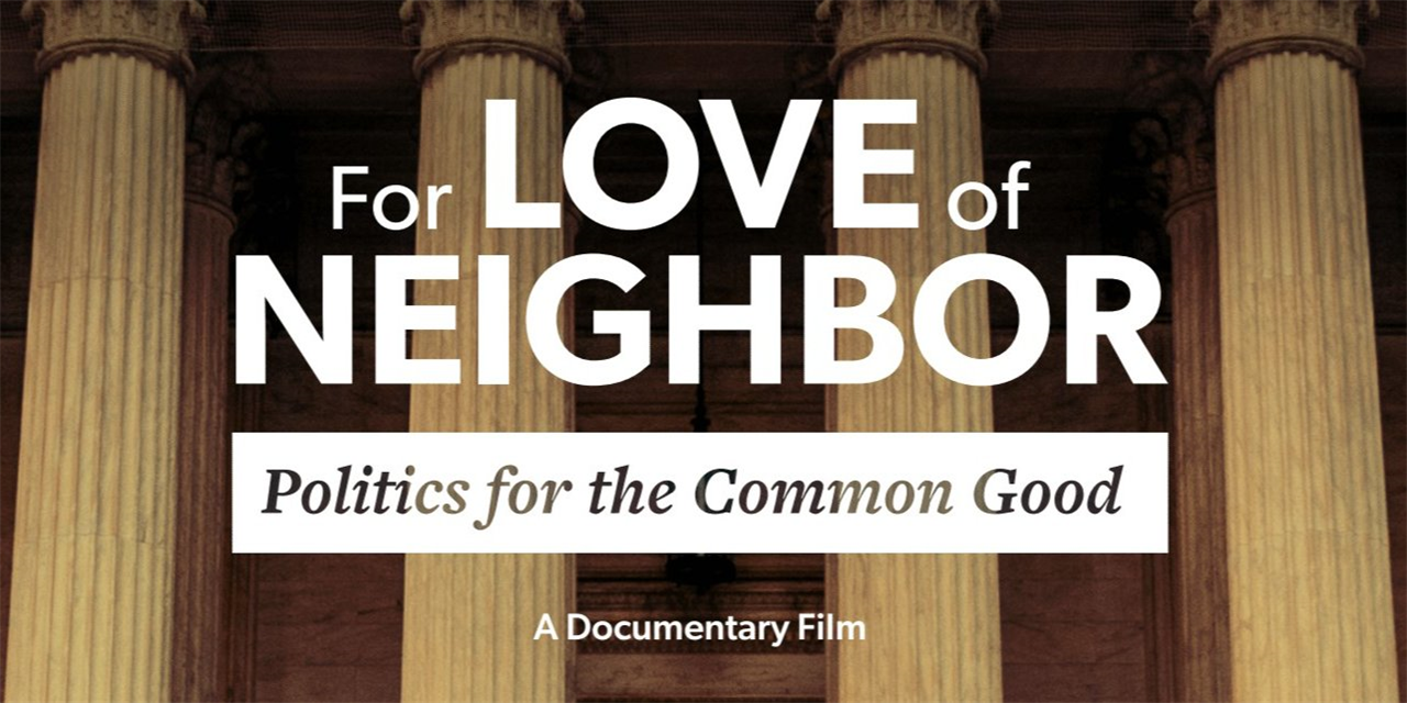 Screening: 'For Love of Neighbor: Politics for the Common Good' Event Logo