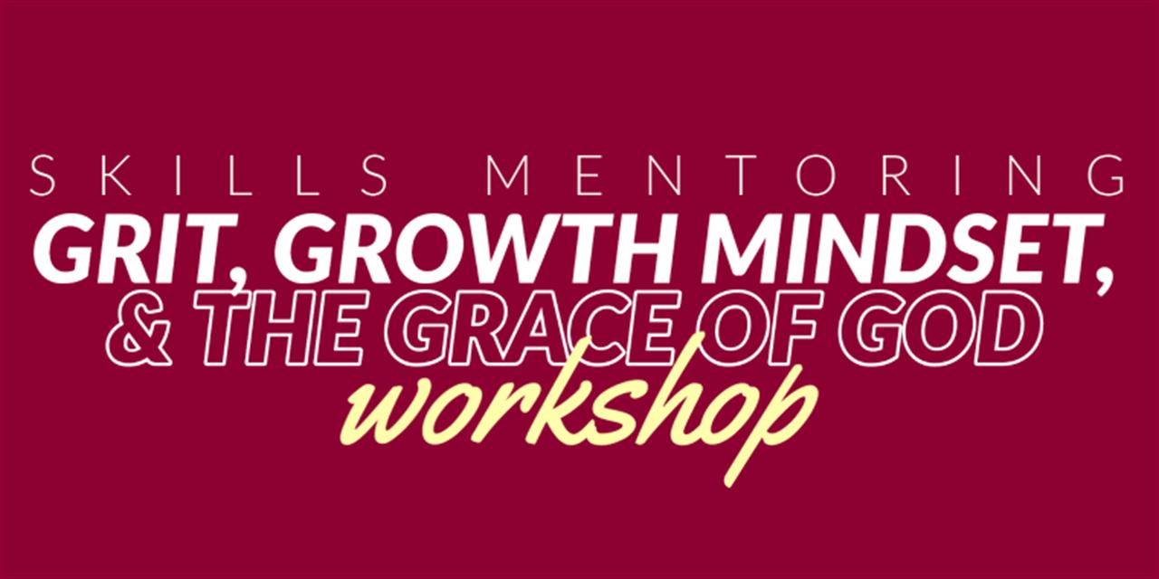 Skills Mentoring Workshop: Grit, Growth Mindset, and the Grace of Jesus Christ Event Logo