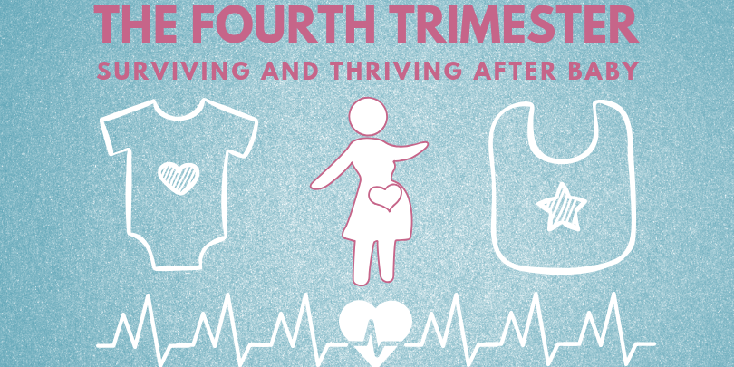 The Fourth Trimester Symposium: Surviving and Thriving after Baby