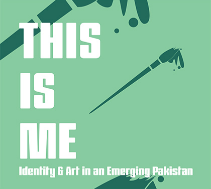 This is Me: Identity & Art in an Emerging Pakistan