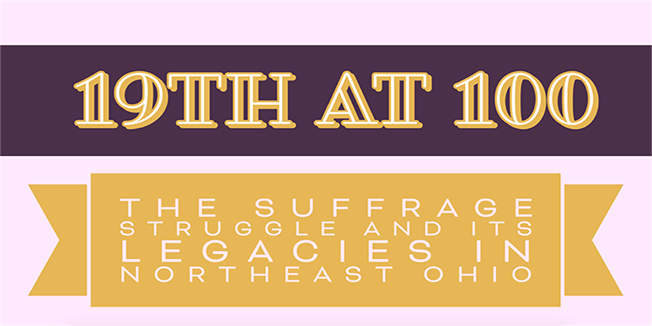 19th at 100: The Suffrage Struggle and Its Legacy in Northeast Ohio [Ongoing Exhibit] Event Logo