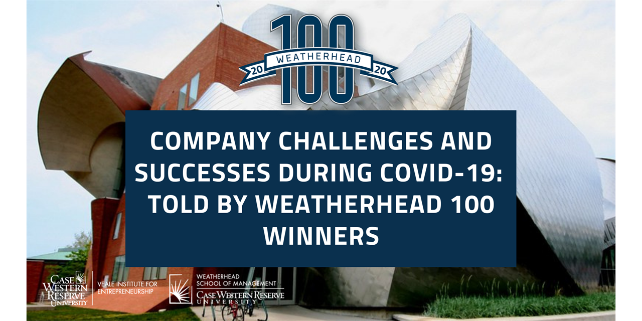 Company Challenges and Successes During COVID-19: Told By Weatherhead 100 Winners Event Logo