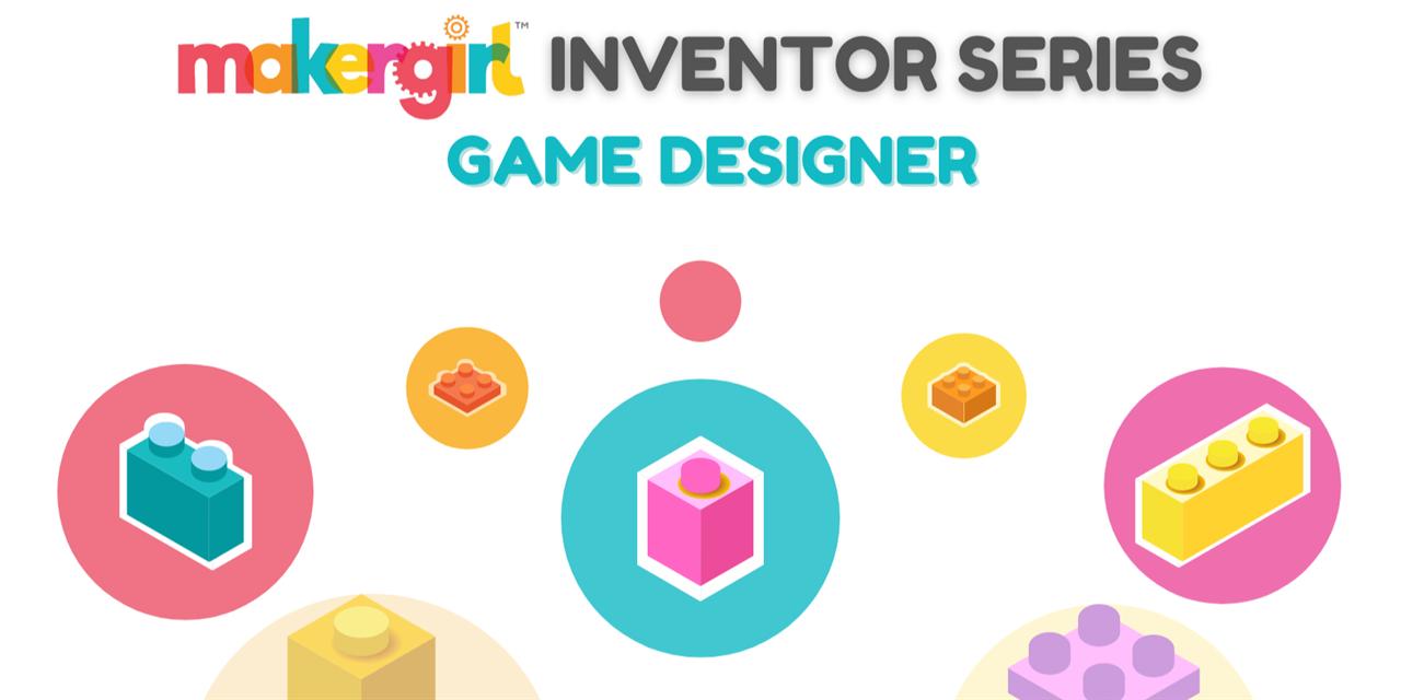 MakerGirl Inventor Series: Game Designer (Online Workshop; Middle and High School Students Only) Event Logo