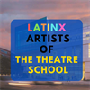 Latinx Artists at The Theatre School's logo