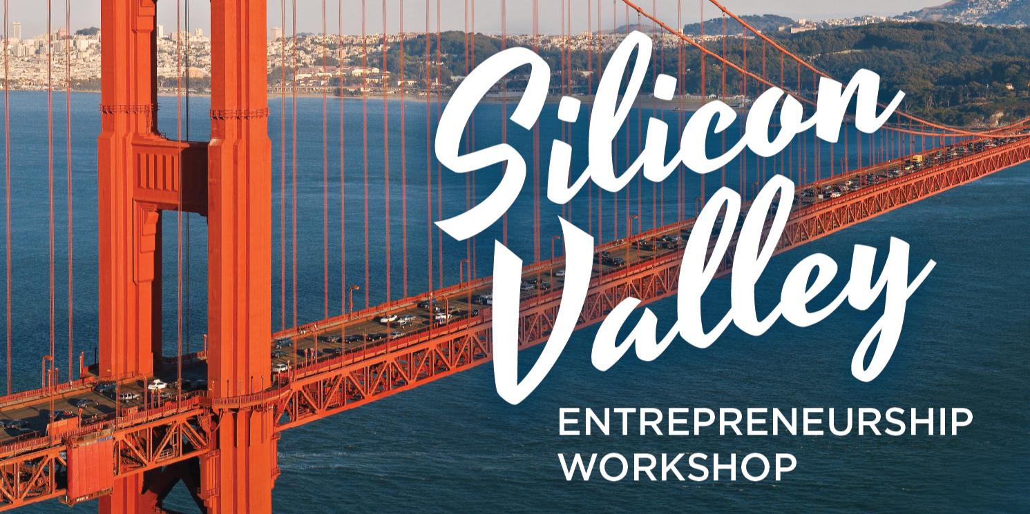 Silicon Valley Entrepreneurship Workshop | Application Due Sept. 30, 2019