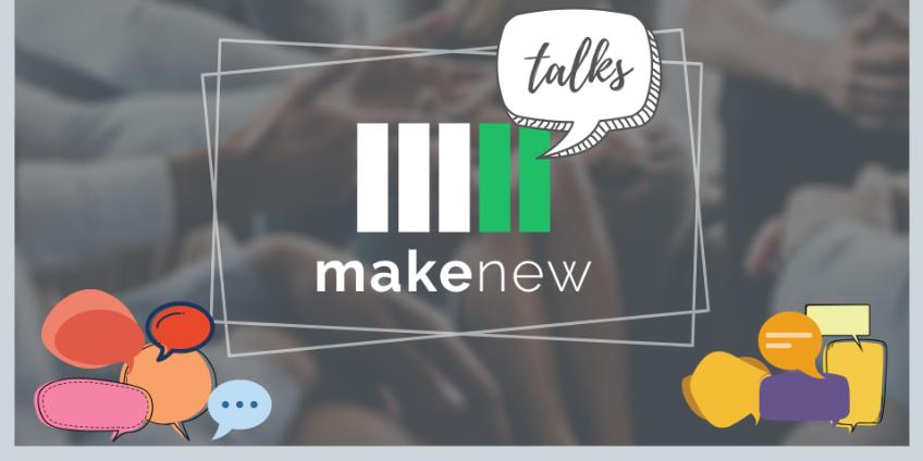 MakeNew Talks