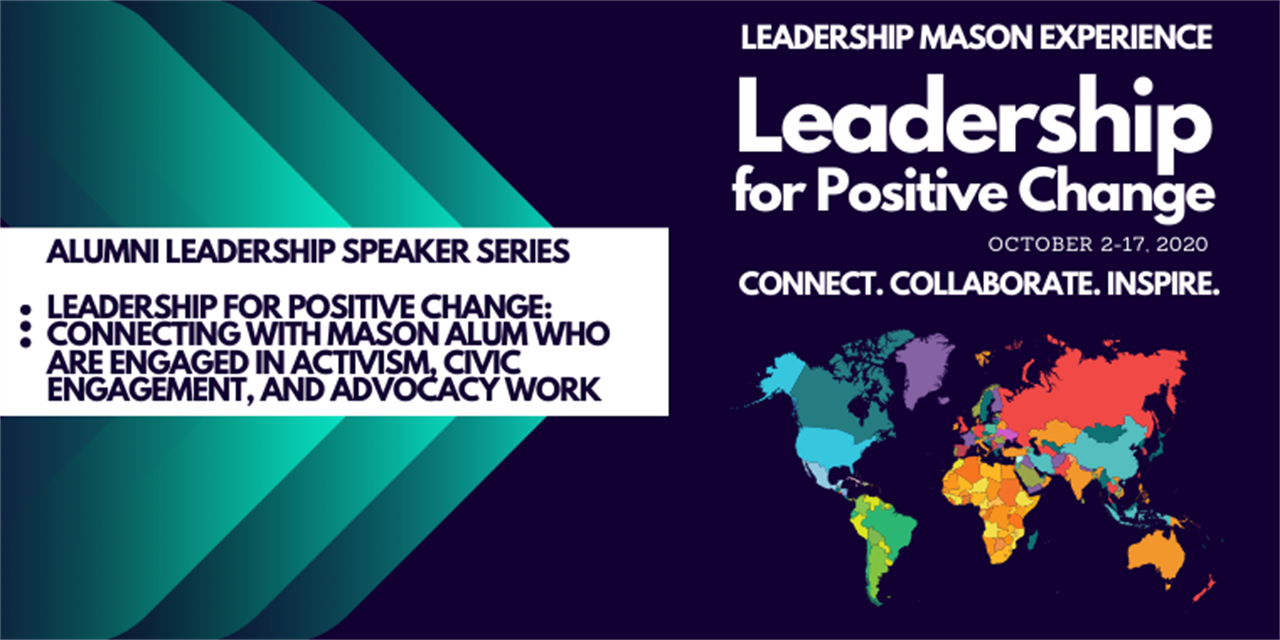Alumni Leadership Speaker Series – Leadership for Positive Change: Connecting with Mason Alum who are Engaged in Activism, Civic Engagement, and Advocacy Work Event Logo
