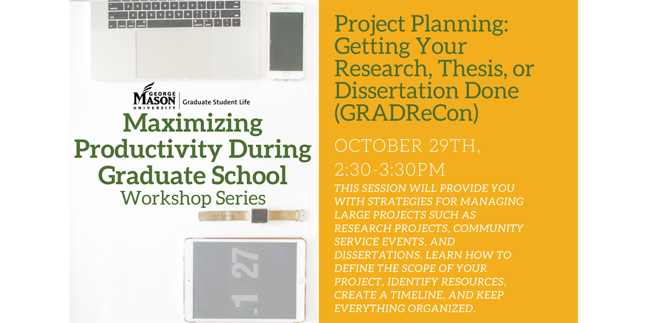 Maximizing Productivity During Graduate School: Project Planning: Getting Your Research, Thesis, or Dissertation Done  (a part of GRADReCon: Graduate Research Connections)