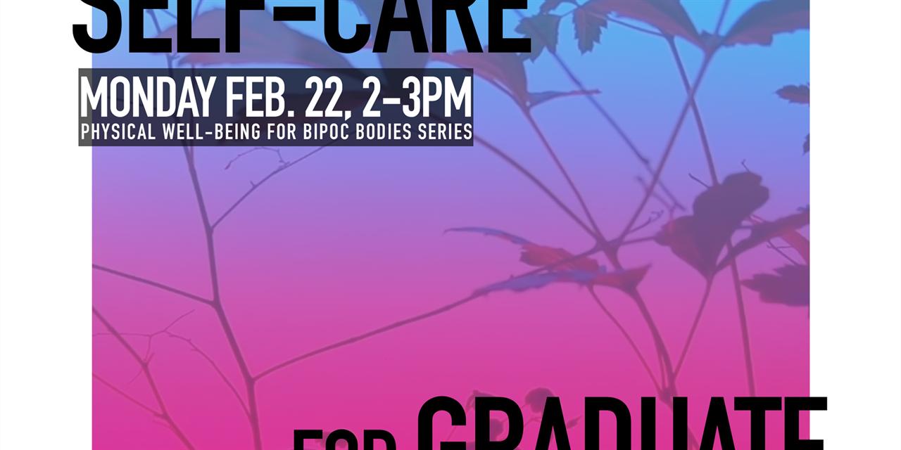 Radical Self-Care for Graduate BIPOC Bodies Event Logo