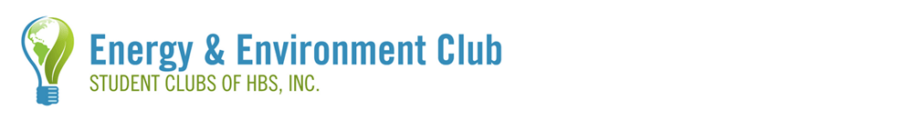 Energy & Environment Club | Student Clubs of HBS, Inc.