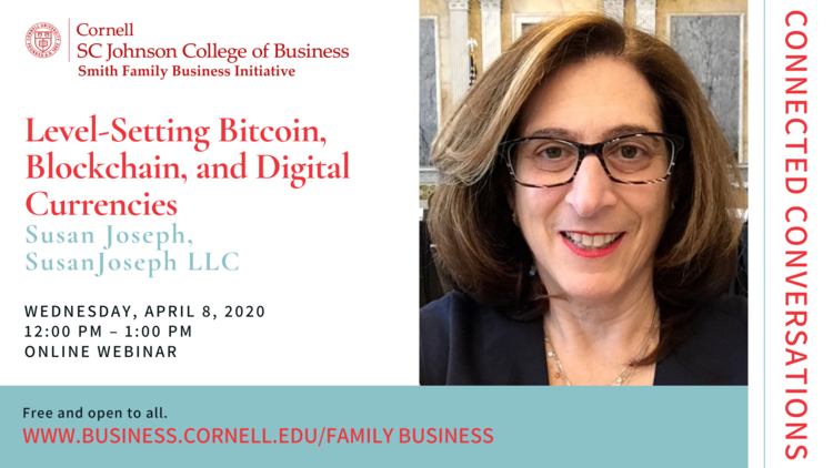 Connected Conversations: Level-Setting Bitcoin, Blockchain and Digital Currencies: Operational and Investment Opportunities for Family Enterprises