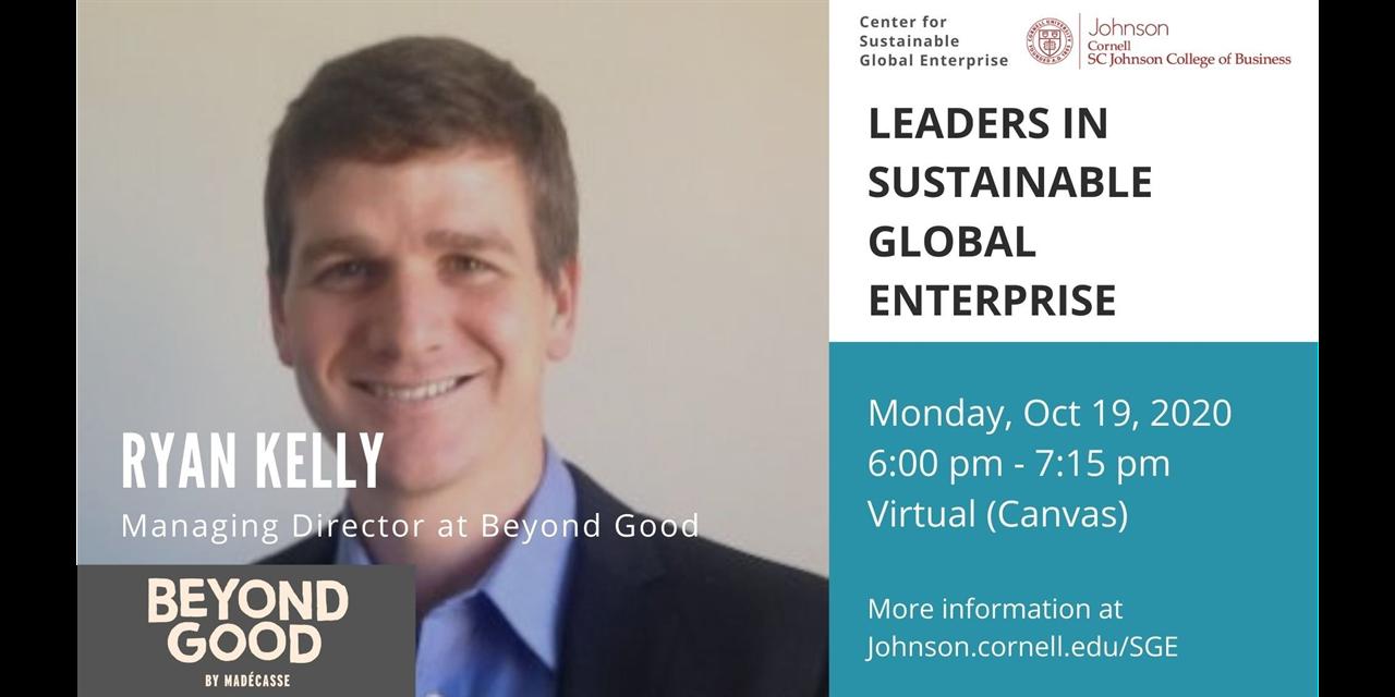 Leaders in Sustainable Global Enterprise - Ryan Kelly (MBA '09), Managing Director at Beyond Good Event Logo