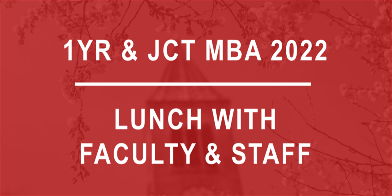 1YR & JCT MBA 2022 Lunch with Faculty & Staff Event Logo