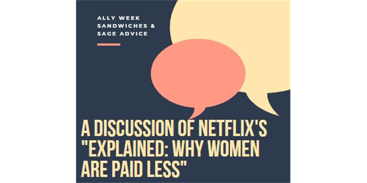 """Ally Week - Sandwiches & Sage Advice (A Discussion of Netflix's Explained """"Why Women Are Paid Less"""") Event Logo"""