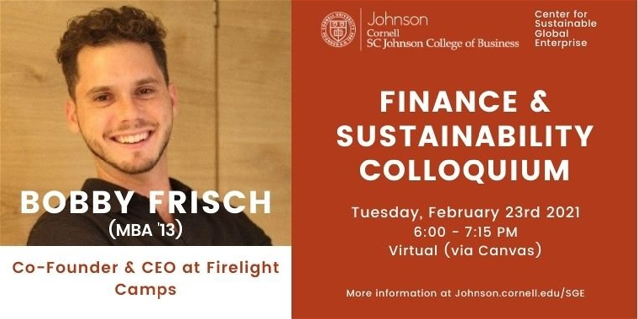 Finance & Sustainability Colloquium: Bobby Frisch (MBA '13), Co-Founder & CEO at Firelight Camps Event Logo