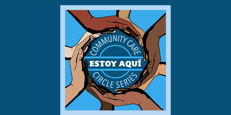 Community Care Circle - Entre Dos Mundos: The Latinx Immigrant Experience
