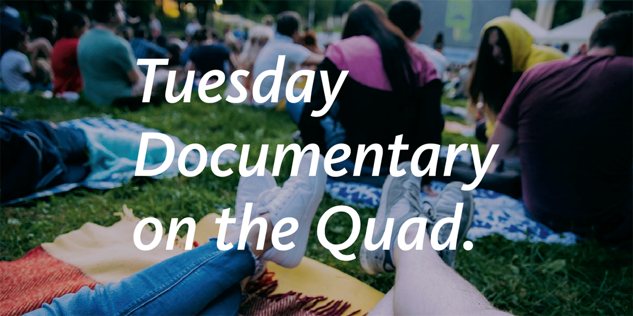 Tuesday Documentary on the Quad: May 18 Event Logo