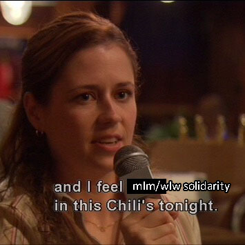 The scene from The Office where Pam says And I feel God in this Chilli's tonight, with the white text below being altered to say And I feel MLM/WLW solidarity in this Chilli's tonight.
