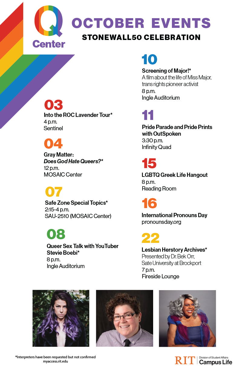 White poster with text reading: Q Center October Events. Stonewall 50 Celebration.  03 Into the ROC Lavender tour*. 4 PM, Gleason Circle.  04 Grey Matter: Does God Hate Queers?* 12 PM MOSAIC center.  07 Safe Zone Special Topics* 2:15-4 PM. SAU-2510 (MOSAI