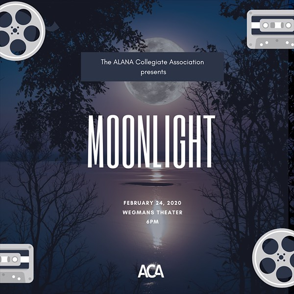 A picture of a full moon shining above a lake as the background, with icons of grey film rolls and cassette tapes in each corner of the image. White text says: The ALANA Collegiate Association presents Moonlight. February 24, 2020. Wegman's Theater. 6 PM.