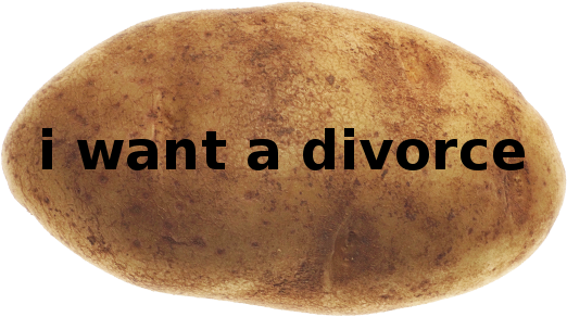A potato with black text that says i want a divorce in all lowercase letters.