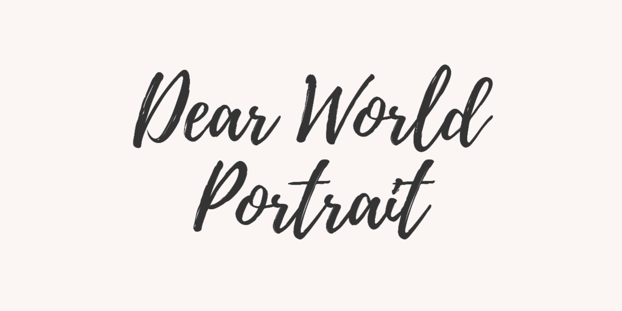 Dear World Portraits
