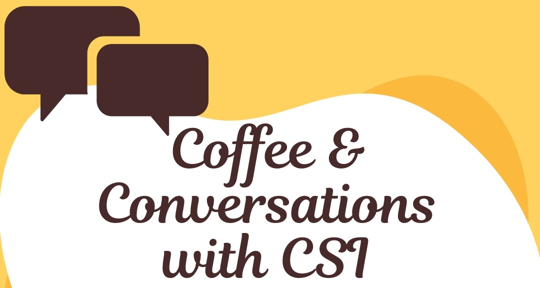 Coffee and Conversations with CSI