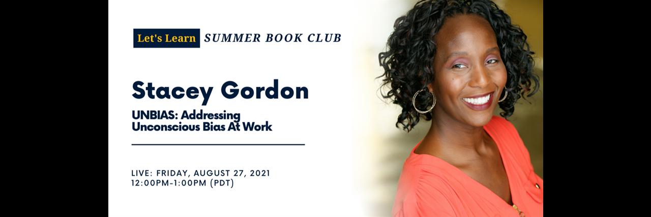 Let's Learn: Summer Book Club - Stacey Gordon, UNBIAS: Addressing Unconscious Bias At Work