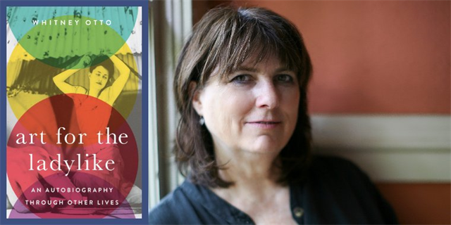 """Author Talk: Whitney Otto '90, """"Art for the Ladylike: An Autobiography through Other  Lives"""""""