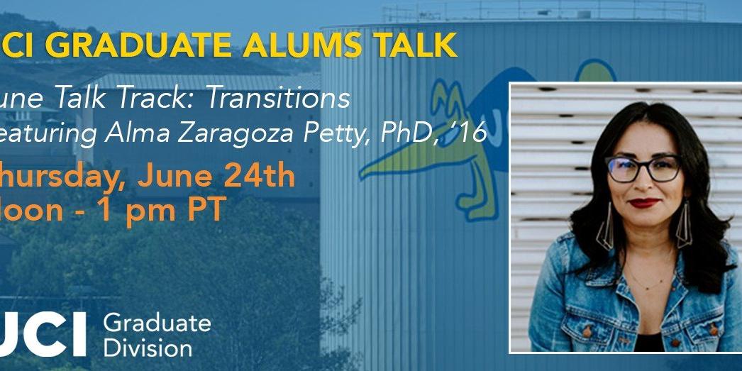 UCI Graduate Alums Talk | June 2021 Talk Track: Transitions featuring Alma Zaragoza Petty, PhD, '16 Event Logo