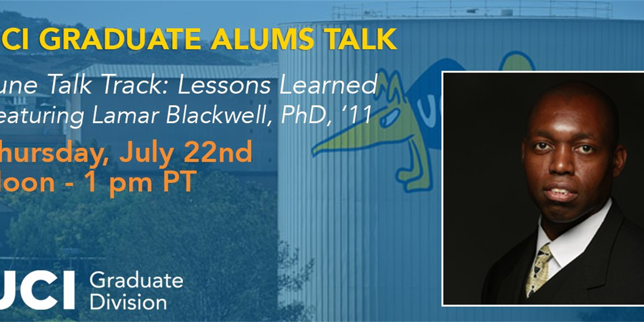 UCI Graduate Alums Talk | July 2021 Talk Track: Lessons Learned featuring Lamar Blackwell, PhD, '11 Event Logo