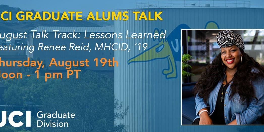 UCI Graduate Alums Talk | August 2021 Talk Track: Lessons Learned featuring Renee Reid, MHCID, '19 Event Logo