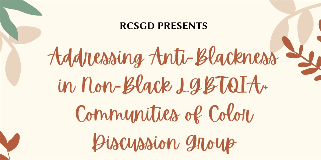 Addressing Anti-Blackness in Non-Black LGBTQIA+ Communities of Color Discussion Group