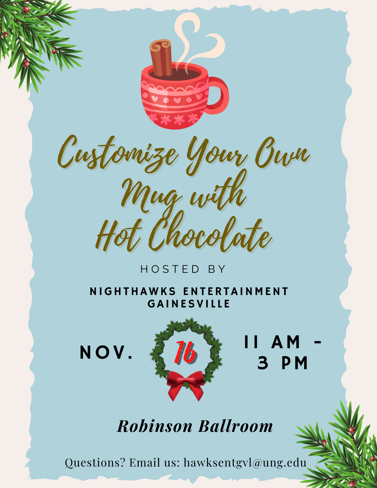 Customize Your Own Mug with Hot Chocolate! Hosted by Nighthawks Entertainment Gainesville, Nov. 16th 11AM-3PM in the Robinson Ballroom. Questions? Email us: hawksentgvl@ung.edu