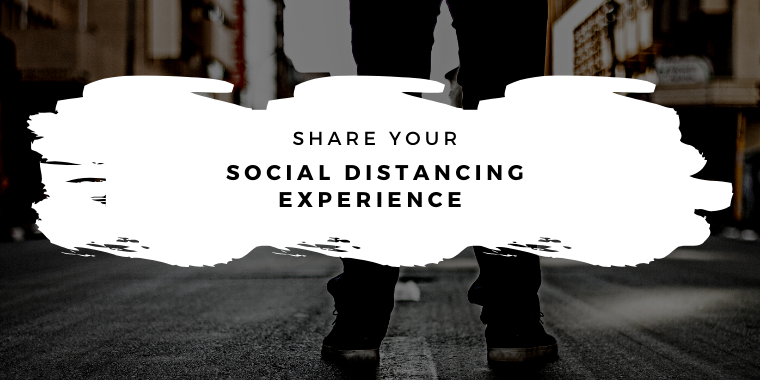 Share your social distancing experience