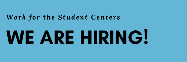 Work for the Student Centers! We are Hiring!