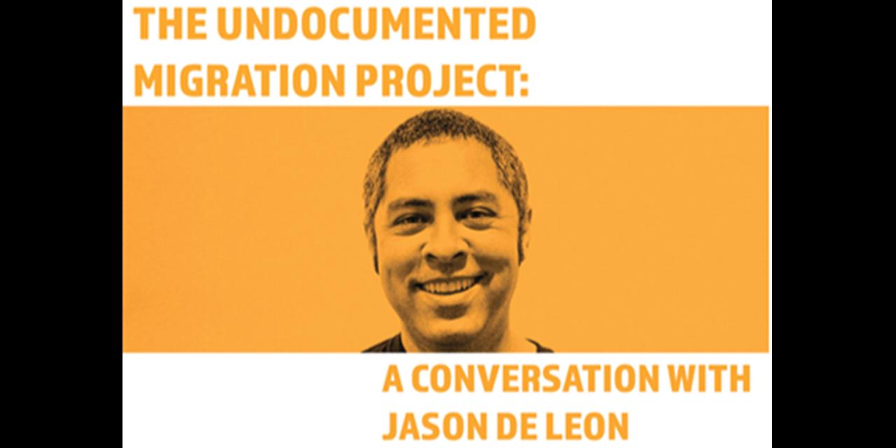 The Undocumented Migration Project: A Conversation with Jason De León Event Logo