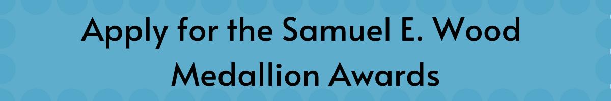 Apply for the Samuel E. Wood Medallion Awards