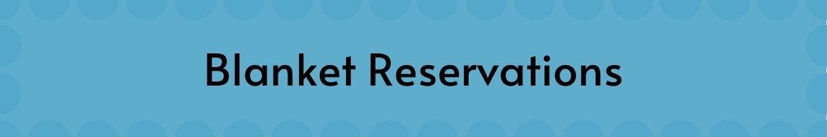 Blanket Reservations