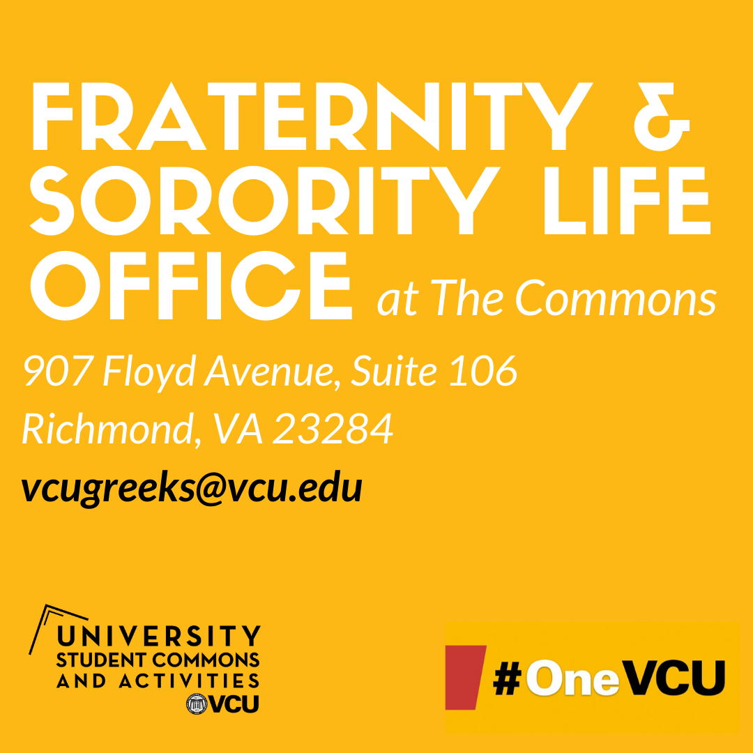 Fraternity & Life Office The Commons Suite 106  907 Floyd Avenue vcugreeks@vcu.edu