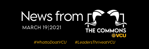 News from the Commons march 19 2021 what to do at vcu