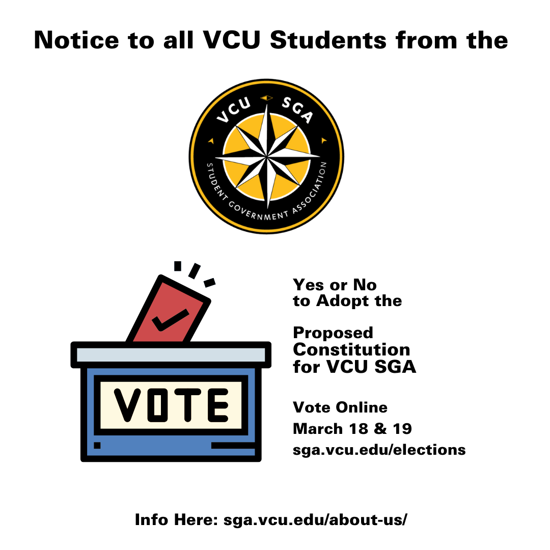 Notice from the VCU SGA  The SGA has proposed a new Constitution that reorganizes our organization into two separate, autonomous governments.  The new Constitution will form two independent governments: The Undergraduate Government & the Graduate & Profe