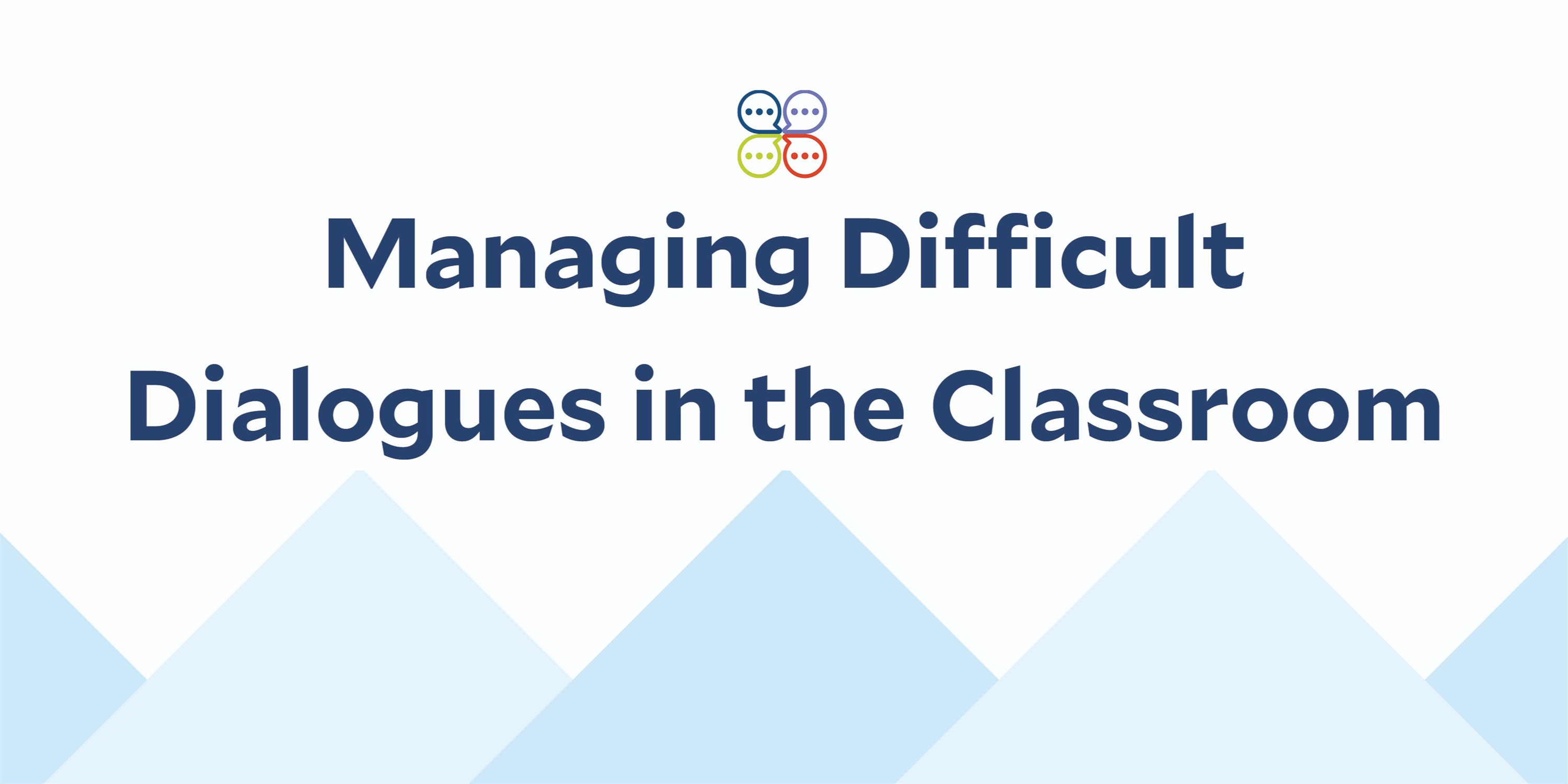 Managing Difficult Dialogues in the Classroom