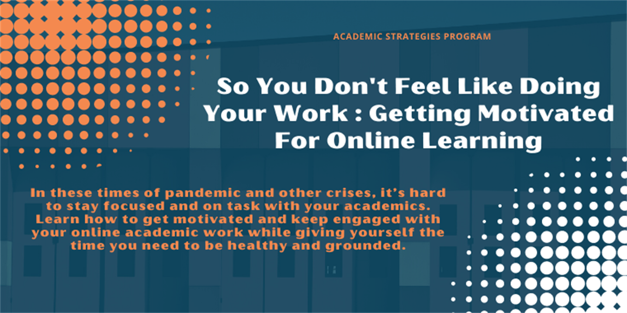 So You Don't Feel Like Doing Your Work: Getting Motivated for Online Learning Event Logo