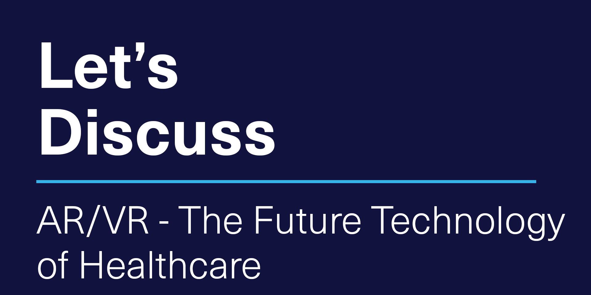 [VIRTUAL] Let's Discuss | AR/VR - The Future Technology of Healthcare