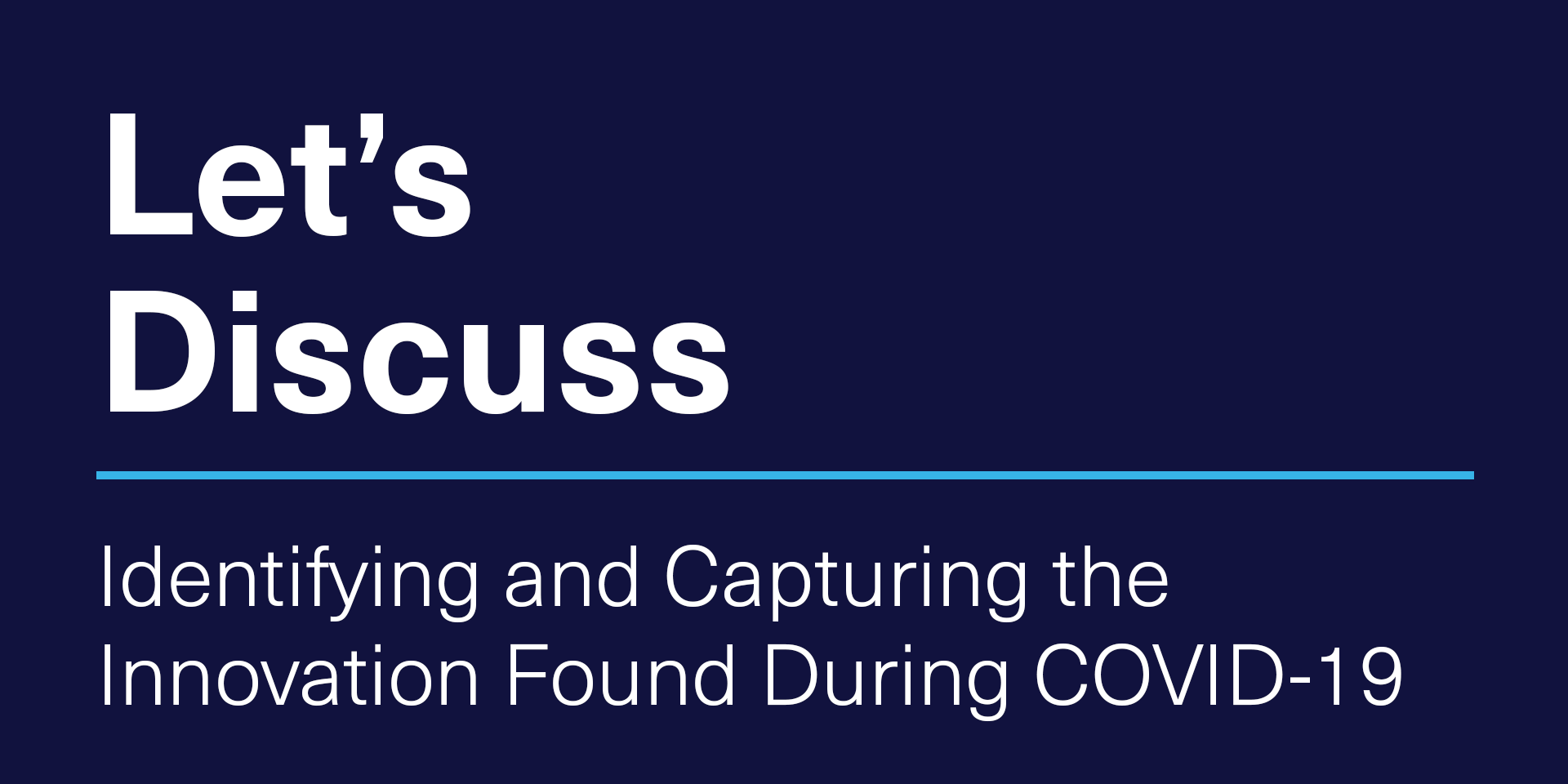 [VIRTUAL] Let's Discuss | Identifying and Capturing the Innovation Found During COVID-19