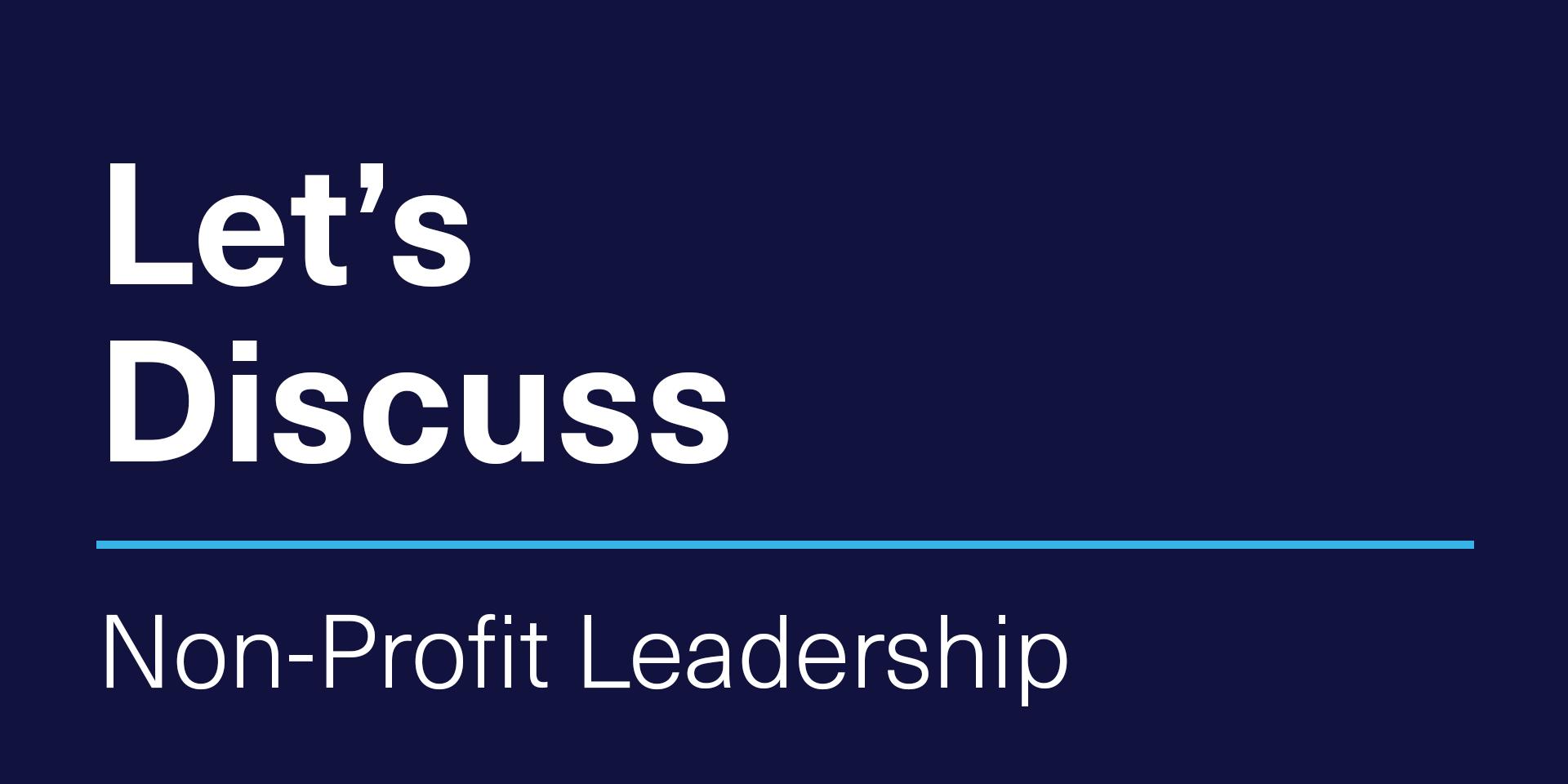 [VIRTUAL] Let's Discuss | Non-Profit Leadership
