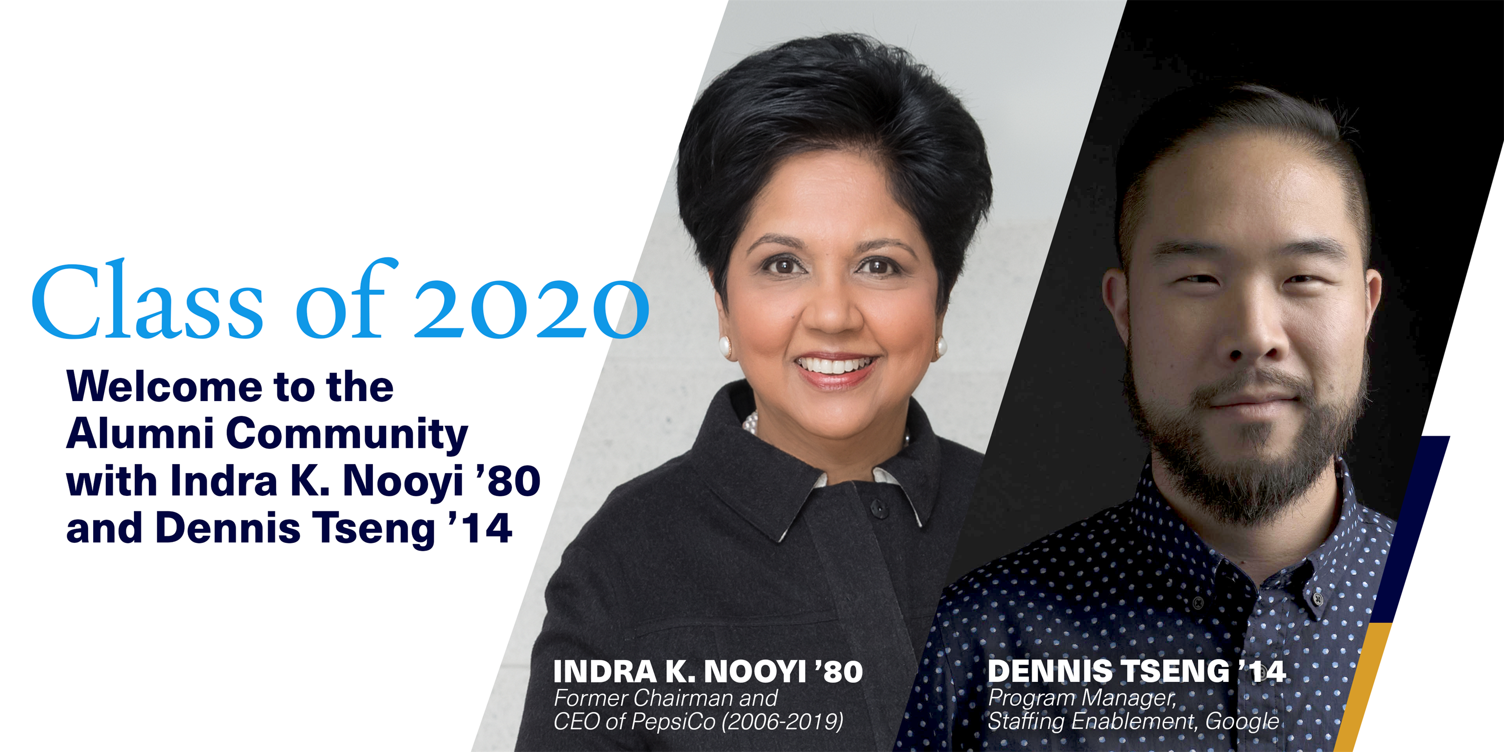 [Virtual] Class of 2020 Welcome to the Alumni Community with Indra K. Nooyi '80 and Dennis Tseng '14