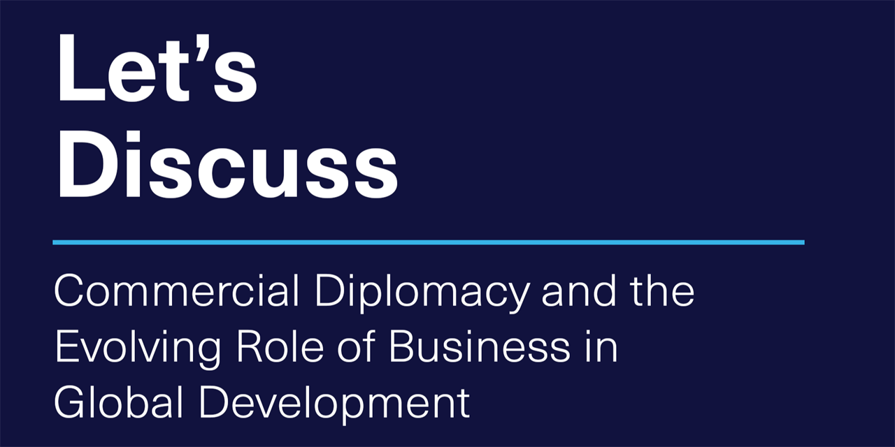 [VIRTUAL] Let's Discuss | Commercial Diplomacy and the Evolving Role of Business in Global Development