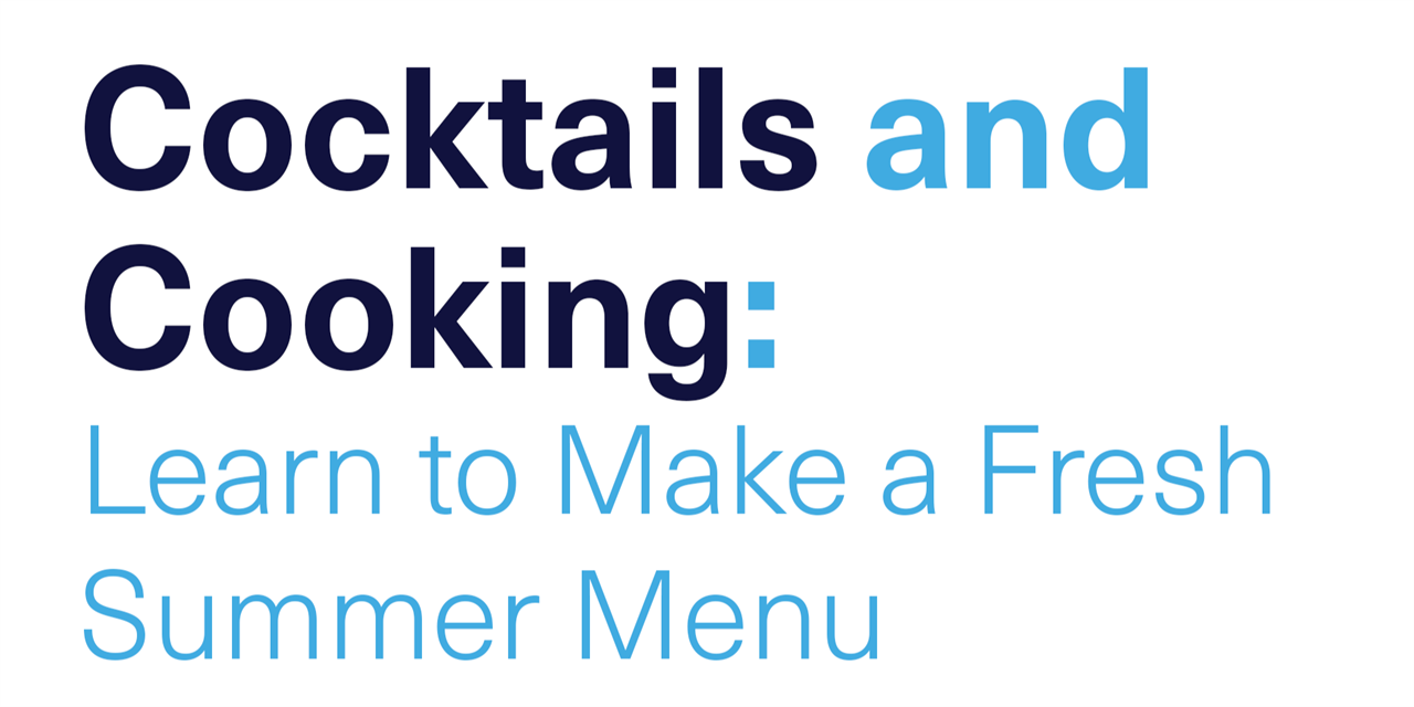 [VIRTUAL] Cocktails and Cooking: Learn to Make a Fresh Summer Menu Event Logo